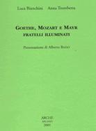 Goethe Mozart e Mayr fratelli illuminati - Luca Bianchini e Anna Trombetta - edizioni Arché
